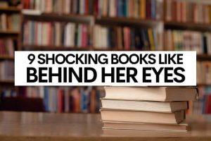9 Shocking Books Like Behind Her Eyes
