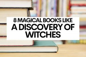 8 Magical Books Like A Discovery of Witches