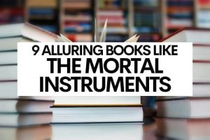 9 Alluring Books Like The Mortal Instruments