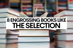8 Engrossing Books Like The Selection