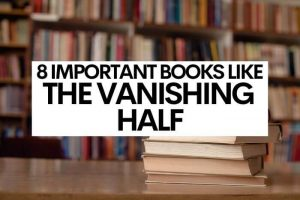 8 Important Books Like The Vanishing Half