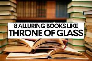 8 Alluring Books Like Throne of Glass