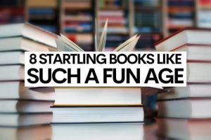 8 Startling Books Like Such a Fun Age